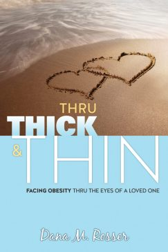 Book You Should Read in 2019: Thru Thick and Thin; Facing Obesity Thru the Eyes of a Loved One  By Dana Rosser