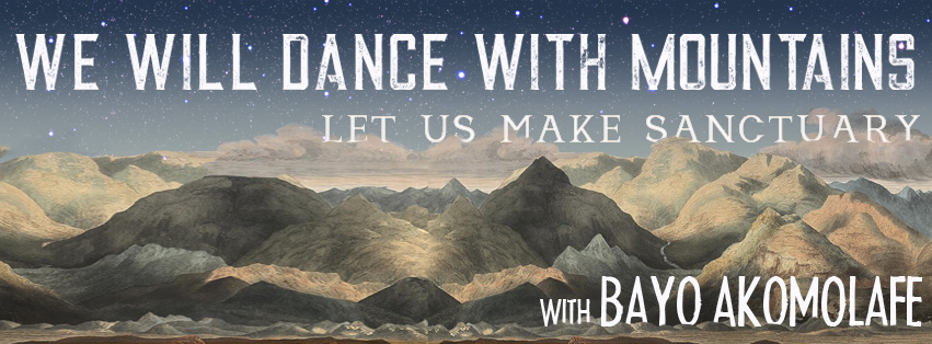 We Will Dance With Mountains: Let Us Make Sanctuary with Bayo Akomolafe
