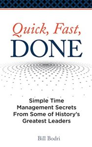 Quick, Fast, Done: Simple Time Management Secrets From Some of History's Greatest Leaders