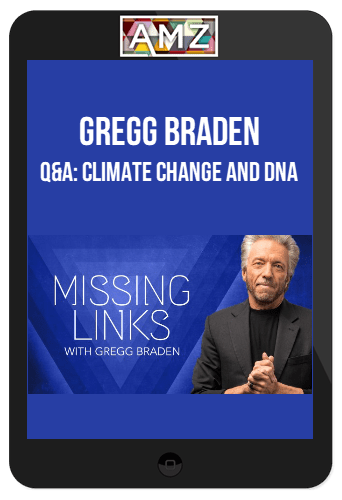 Gregg Braden – Q&A: Climate Change and DNA