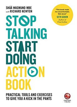 Stop Talking, Start Doing Action Book: Practical Tools And Exercises To Give You A Kick In The Pants