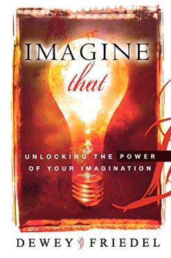 Imagine That: Unlocking the Power of Your Imagination