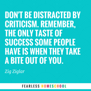 Don't be distracted by criticism. Remember, the only taste of success some people have is when they take a bite out of you.