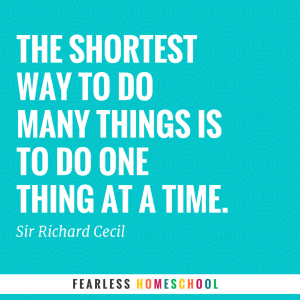 The shortest way to do many things is to do one thing at a time.