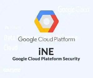 iNE - Google Cloud Plateform Security