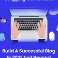 Blogging Masterclass Build A Successful Blog In 2021 And Beyond