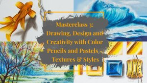 Masterclass 3: Drawing, Design and Creativity with Color Pencil and Pastels - Textures & Styles