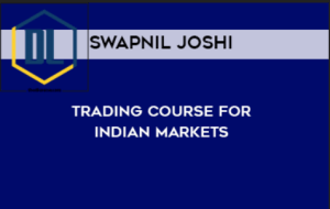 Swapnil Joshi - Trading Course For Indian Markets