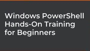 Windows PowerShell Hands-On Training for Beginners [Video]
