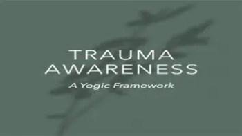 Yoga International – Trauma Awareness A Yogic Framework
