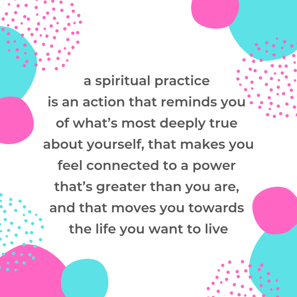 "this is a quote by fanny: ""a spiritual practice is an action that reminds you of what's most deeply true about yourself, that makes you feel connected to a power that's greater than you are, and that moves you towards the life you want to live."""