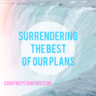 Surrendering the Best of Our Plans