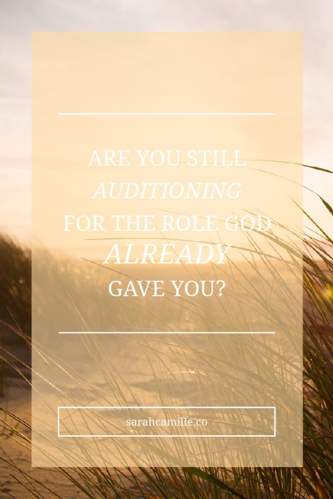 Guest Post: Are You Still Auditioning For The Role God Already Gave You?