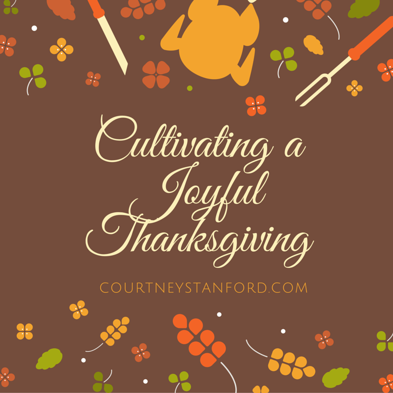 Cultivating A Joyful Thanksgiving