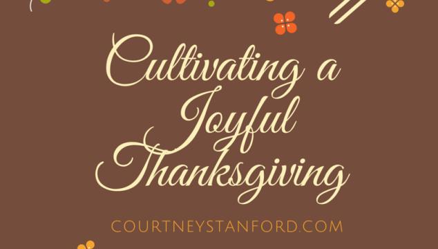 Cultivating A Joyful Thanksgiving