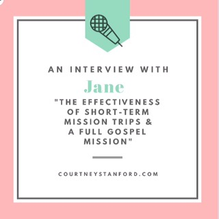 An Interview with Jane: The Effective Short-Term Mission Trip & The Full Gospel