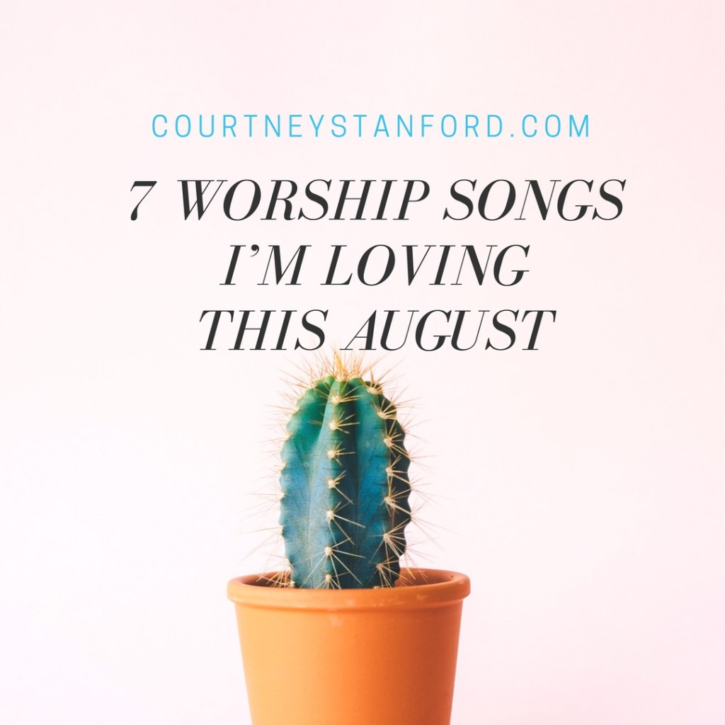 7 Worship Songs I'm Loving this August