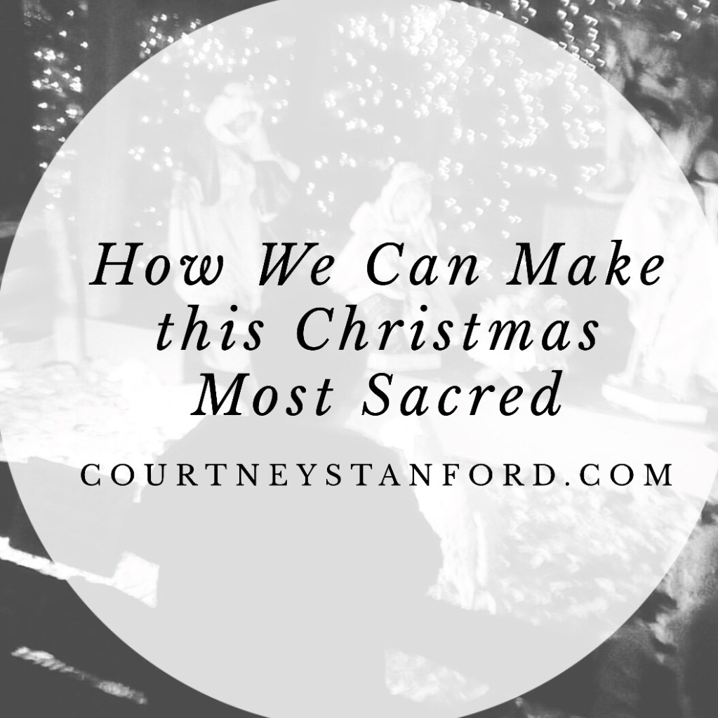 How We Can Make this Christmas Most Sacred