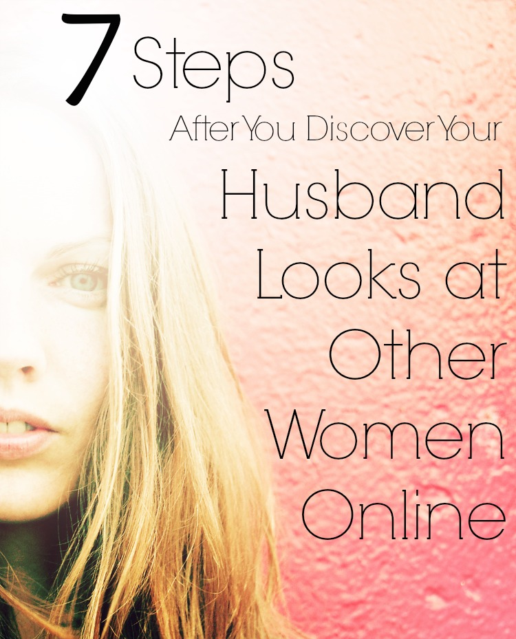 7 Steps After You Discover Your Husband Looks at Other ...