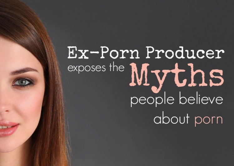 Ex-Porn Producer exposes the myths people believe about porn