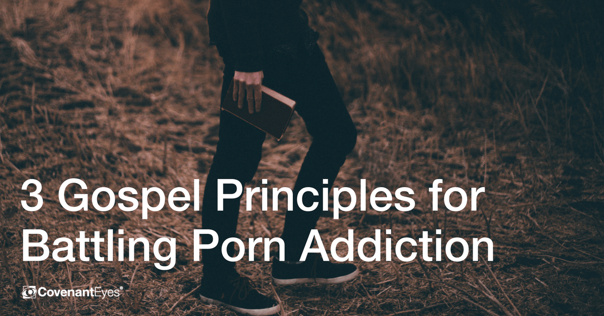 3 Gospel Principles for Battling Porn Addiction