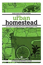 The urban homestead : self-sufficient living in the city
