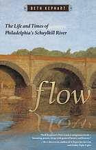 Flow : the life and times of philadelphia's schuylkill river.