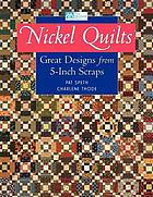 Cover of Nickel Quilts: Great Designs from 5-Inch Scraps
