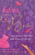 Adiós, Barbie : young women write about body image and identity