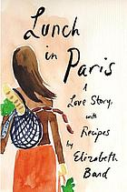 Lunch in Paris : a love story, with recipes