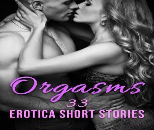 Orgasms 33 Erotica Short Stories