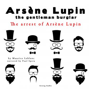Listen to Arrest of Arsene Lupin by Maurice Leblanc at