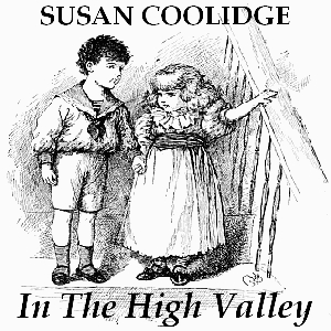 Listen to In the High Valley by Susan Coolidge at