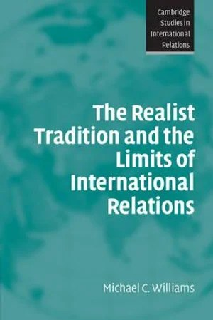 The Realist Tradition and the Limits of International Relations Michael C. Williams