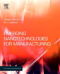 Emerging Nanotechnologies for Manufacturing, 1st Edition,Waqar Ahmed,M. J. Jackson,ISBN9780815515838