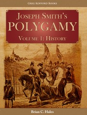 Joseph Smith's Polygamy: Volume 1 History