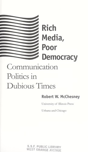 Rich media, poor democracy : communication politics in