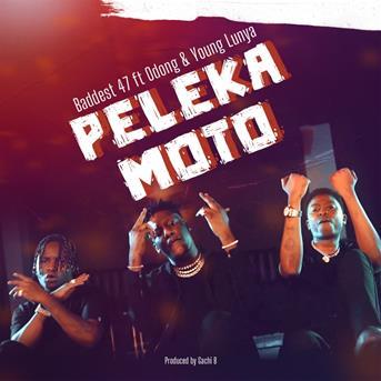 Baddest 47 : Peleka Moto (feat. Odong. Young Lunya) - écoute gratuite et téléchargement MP3