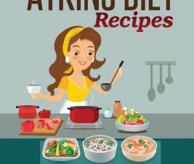 Quick Atkins Diet Recipes Atkins Cookbook And Atkins Recipes Quick Atkins Diet Recipes  Delicious Quick And Easy  Minute Atkins Diet Meal By J S