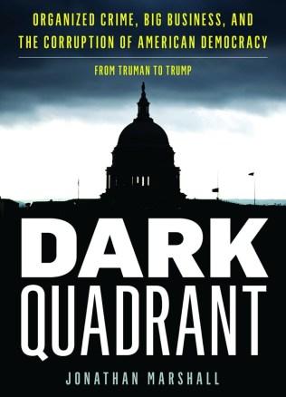 Amazon.com: Dark Quadrant: Organized Crime, Big Business, and the  Corruption of American Democracy (War and Peace Library) (9781538142493):  Marshall, Jonathan: Books