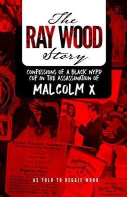 La historia de Ray Wood: Confesiones de un policía negro de la policía de Nueva York en el asesinato de Malcolm X por [Reggie Wood, Lizzette Salado]
