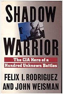 Shadow Warrior: The CIA Hero of a Hundred Unknown Battles: Rodriguez, Felix I., Weisman, John: 9780671667214: Amazon.com: Books