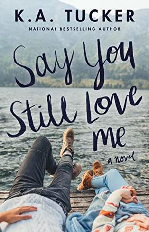 Review: Say You Still Love Me by K.A. Tucker
