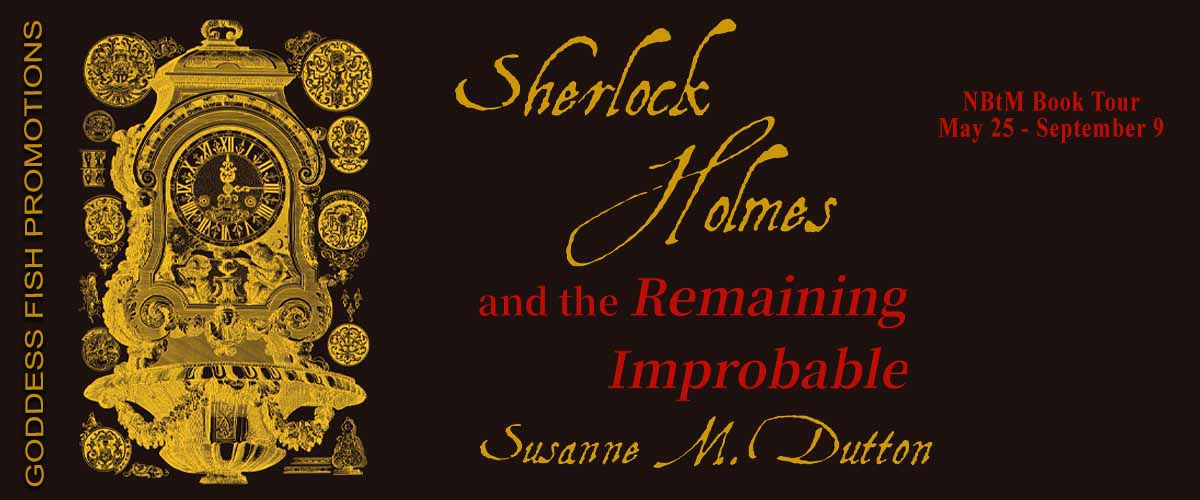 Goddess Fish Promotions NBtM Blog Tour: Sherlock Holmes And The Remaining Improbable by Susanne M. Dutton