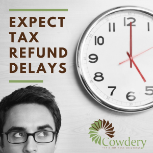 Expect Tax Refund Delays | CowderyTax.com