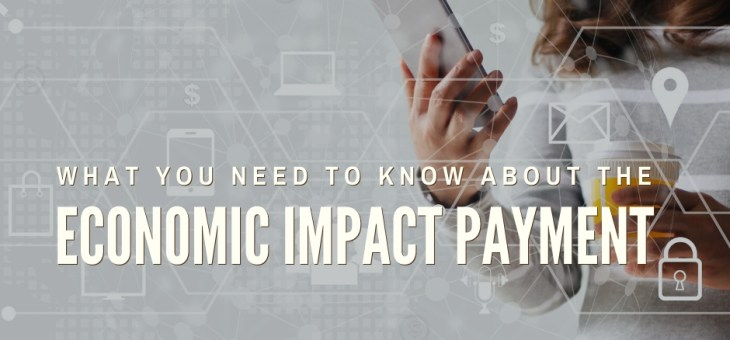 What You Need to Know about the Economic Impact Payment