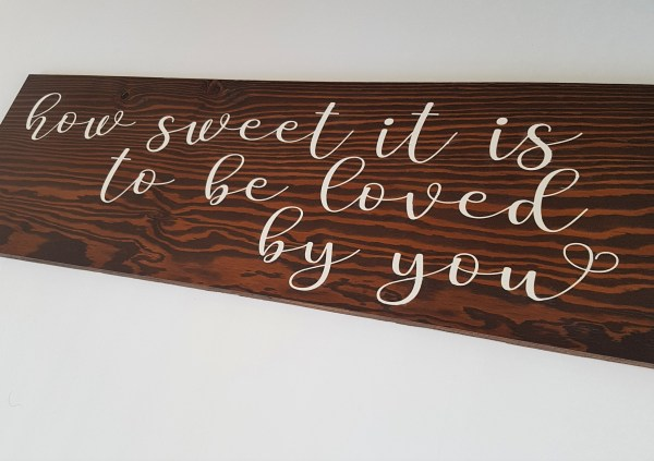 coxandthehen - How sweet it is to be loved by you Wood Sign Sample