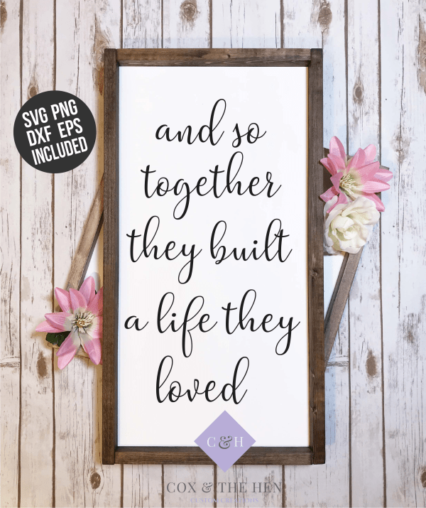 And so together they built a life they loved - 12x18 Wood Sign - Wood Sign SVG - Wood Sign Stencil - Pallet Sign Svg - Wood Sign Cut File