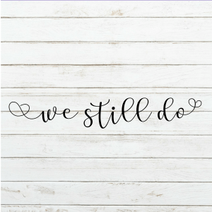 We Still Do - DIY Sign - Wedding Sign - Wedding Decor - Love Sign - Wood Sign SVG - Wood Sign Stencil - DIY Sign - Wood Sign Cut File