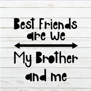 Best Friends are we My Brother and me - Brother svg - brother shirt - Sign SVG - Wood Sign Stencil - DIY Sign - Wood Sign Cut File